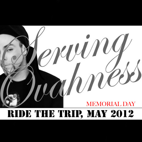 SERVING OVAHNESS - PODCAST EPISODE 6: RIDE THE TRIP, MAY 2012