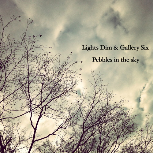 Lights Dim & Gallery Six - Pebbles in the sky