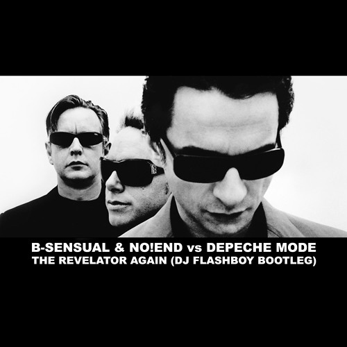 B-Sensual & No!end vs Depeche Mode - The Revelator Again (Dj Flashboy Bootleg)