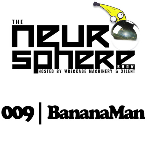 The Neurosphere Show [009]: Bananaman