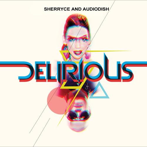 Delirious by Audiodish ft. Sherryce (Radio Edit)
