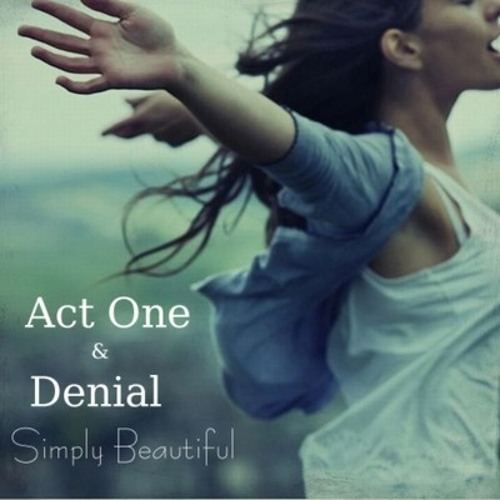 Denial & Act One - Simply Beautiful