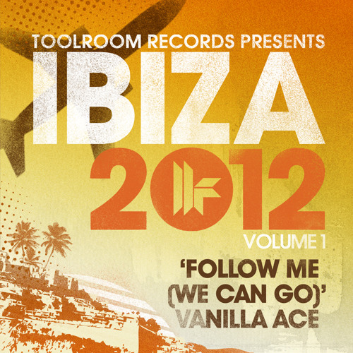 Vanilla Ace - Follow Me- Toolroom Ibiza 2012 - Out 3.6.12