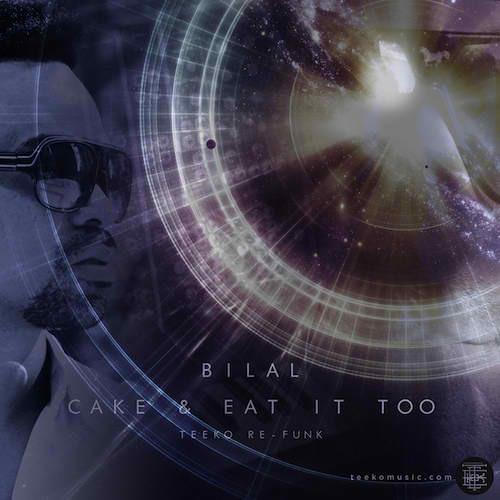 """Bilal - """"Cake & Eat It Too"""" (TEEKO RE-FUNK)"""