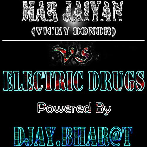 Mar Jaaiyan (Vicky Donor) Vs Electric Drugs - Djay.BhAr@t