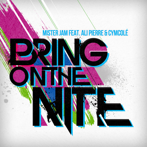 Bring On the Nite (Original Club Mix) - Mister Jam feat. Ali Pierre & Cymcolé