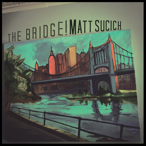 The Bridge! - Matt Sucich