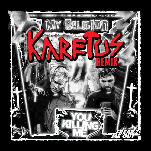You Killing Me - My Religion (Karetus Remix) [OUT NOW]