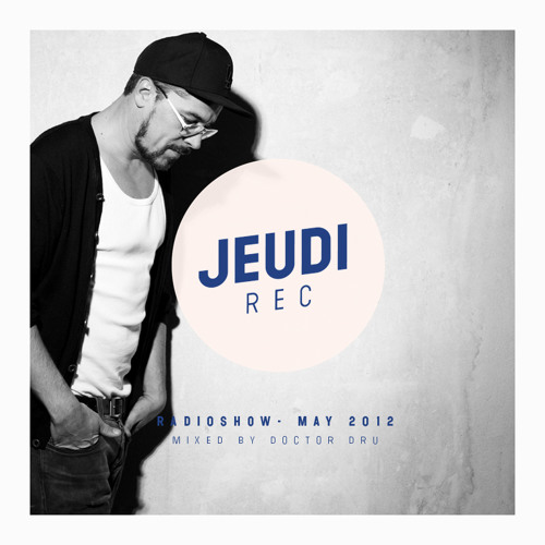 JEUDI Records RadioShow - May 2012 - Mixed by Doctor Dru