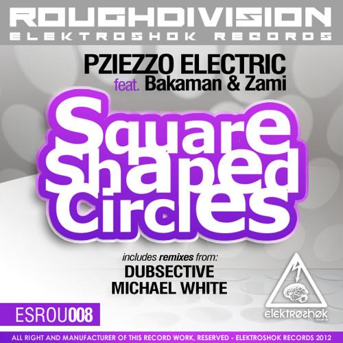 Pziezzo Electric ft Bakaman & Zami - Square Shaped Circles (Michael White Remix)
