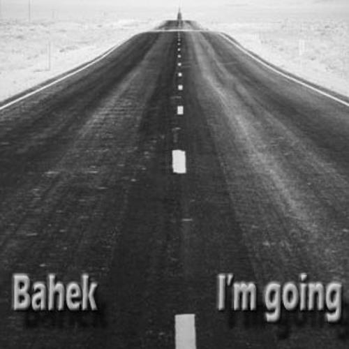 Bahek - I'm going