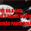 DJ João Paulo Girão Set Mix - WITH THE BEST  OF  THE  80.S  AND 90.S DANCE REMIX