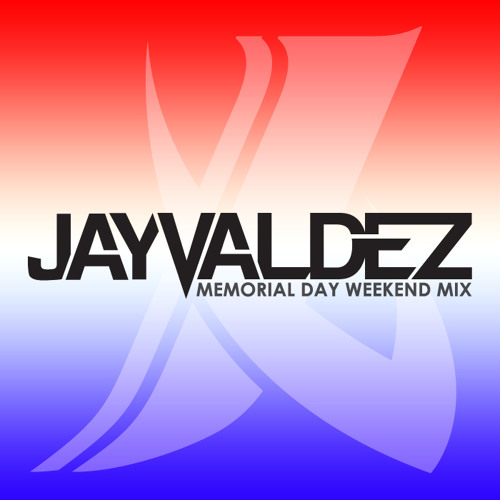 JAY VALDEZ - MEMORIAL DAY WEEKEND MIX 2012