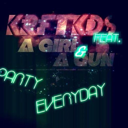 PARTY EVERYDAY - KRFTKDS ft A Girl & A Gun - FREE DOWNLOAD!!!