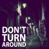 Don't Turn Around(Demo)