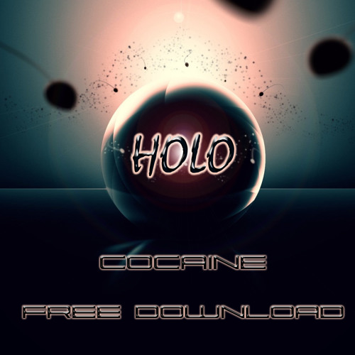 Cocaine - Holo (Original Mix) [FREE DOWNLOAD]