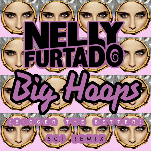 Nelly Furtado - Big Hoops (Bigger the Better) 501 Remix - Interscope Records 2012