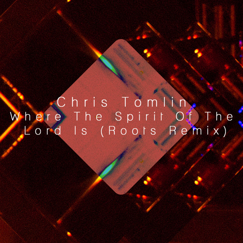 Chris Tomlin - Where The Spirit Of The Lord Is (Roots Remix)