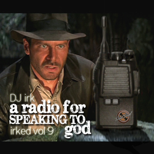 irked vol. 9: A Radio For Speaking To God - FULL VERSION