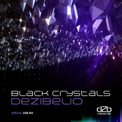 Dezibelio - Black Crystals (Original) Now On Beatport!