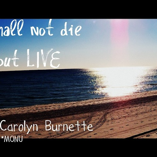 "Carolyn - ""I shall not die but LIVE"" (music - MONU)"