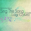 Sing This Song (Somedaydream) Cover - Luigi Galvez