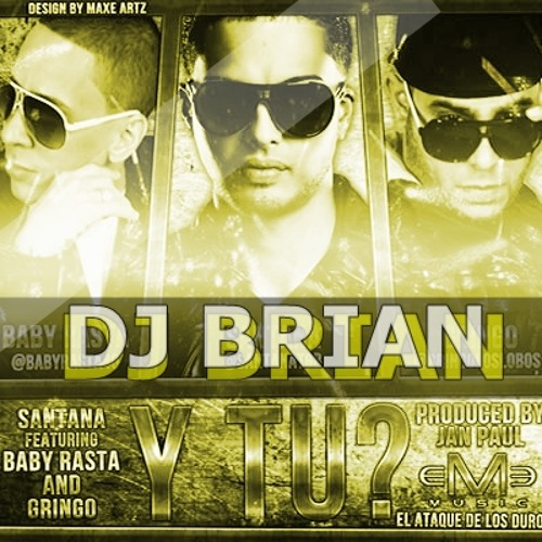 Y TU - BABY RASTA & GRINGO FT SANTANA - DJ BRIAN 2012 - New base