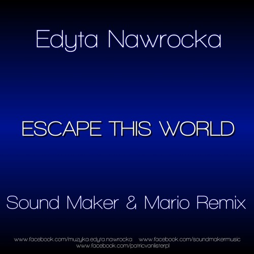 Edyta Nawrocka - Escape This World (Sound Maker & Mario Remix)
