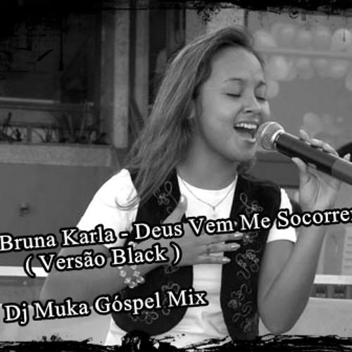 Bruna Karla - Deus Vem Me Socorrer ( Versão Black ) - DJ Muka Produções