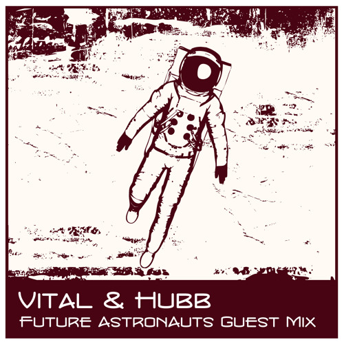 Vital and Hubb - Future Astronauts Guest Mix