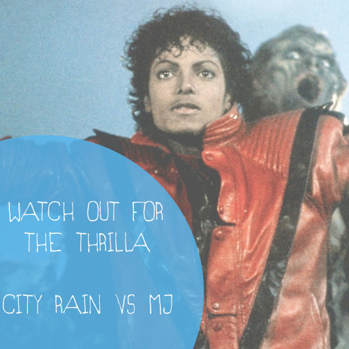 Watch Out for the Thriller - CITY RAIN VS Michael Jackson
