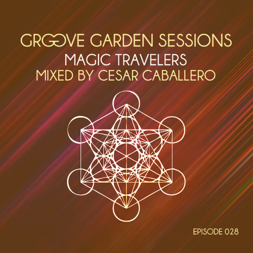 Cesar Caballero - Groove Garden Sessions - Magic Travelers - Episode 028 - May 2012