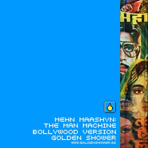 Golden Shower: Mehn Maashyn, The Man Machine Bollywood version