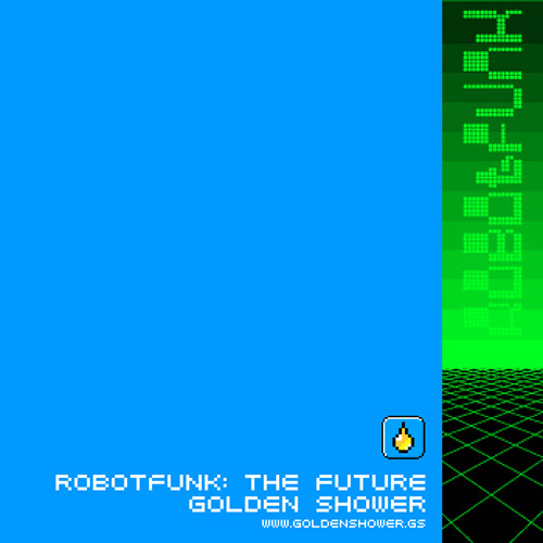 Golden Shower: Robotfunk The Future