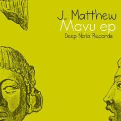 J MATTHEW PRESENT MAVU EP ( DEEP NOTA RECORDS )..OUT ON TRAXSOURCE,BEATPORT AND MANY MORE..