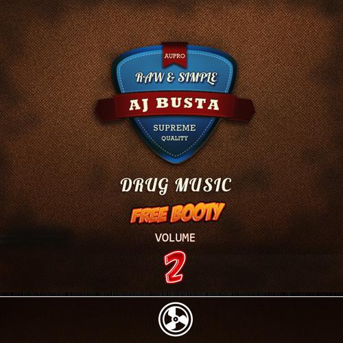 AJ BUSTA - DRUG MUSIC (FREE BOOTY)