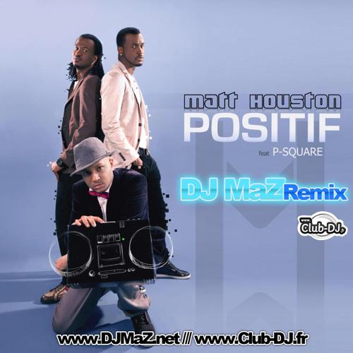 Matt Houston feat P-Square & Admiral-T - Positif (DJ MaZ Rmx)