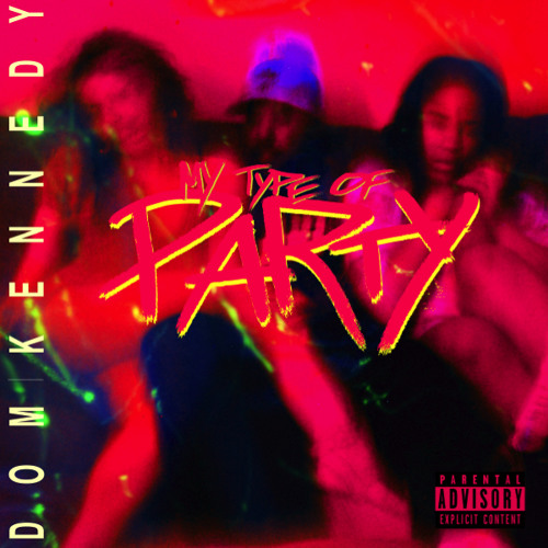 DOM KENNEDY + MY TYPE OF PARTY