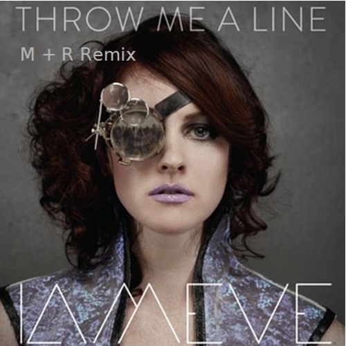 IAMEVE - Throw Me a Line (M+R Remix)