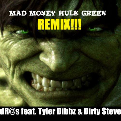 Mad Money Hulk Green Remix - dR@s feat. Tyler Dibbz & Dirty Steve