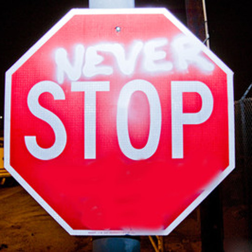 You Never Stop !