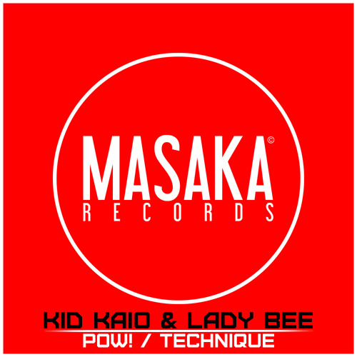 KID KAIO & LADY BEE - POW! | KID KAIO - TECHNIQUE | RELEASE 06/06/2012 - MASAKA RECORDS