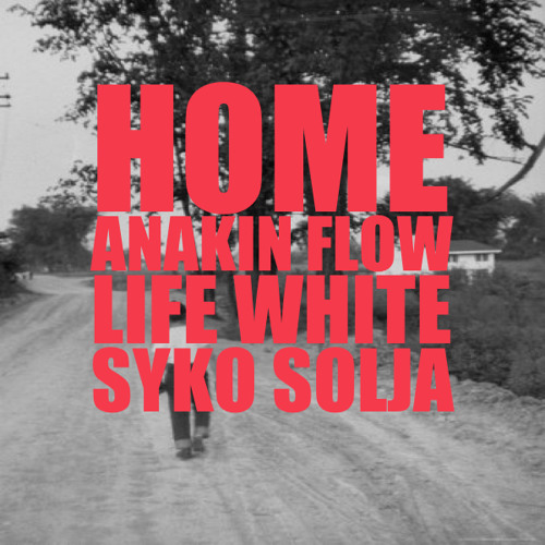 Home Feat. Life White Prod. By Syko Solja