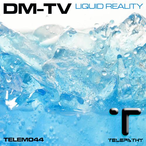 DM-TV - Liquid Reality - TELEM044