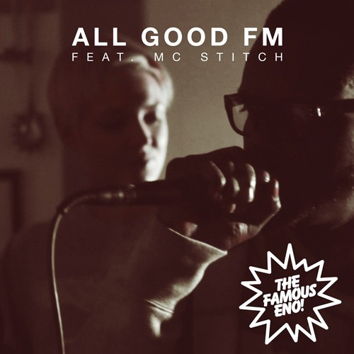 Famous Eno - All Good FM feat. MC Stitch [preview]