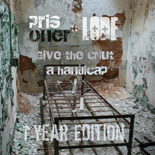 Prisoner Ft Lode - Give the cNut a handicap (1st Year Edition)