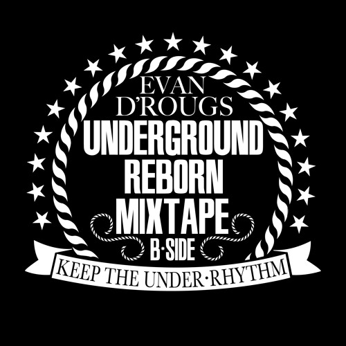 Evan D Rougs - Underground Reborn Mixtape (B-Side)