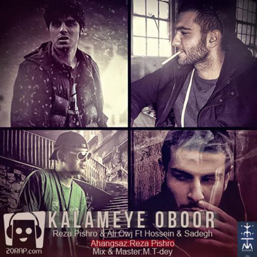 Pishro And Ho3ein Ft Sadegh and Owj - Kalameye Oboor