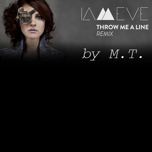 M.T. -Throw Me a Line (Iameve Remix)