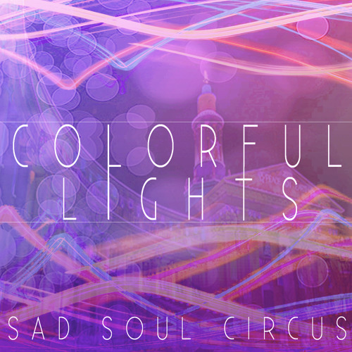 Colorful Lights - Sad Soul Circus